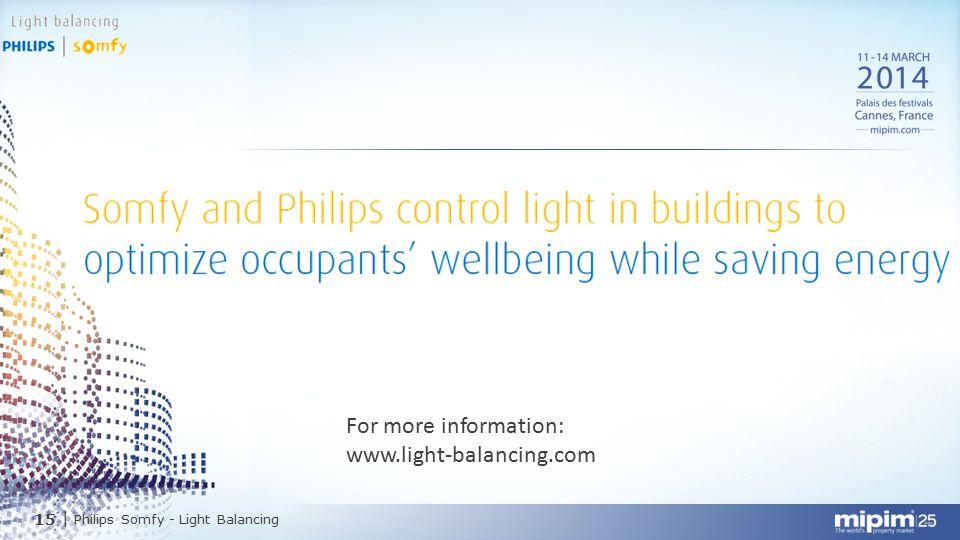 15  Philips Somfy - Light Balancing For more information: www.light-balancing.com