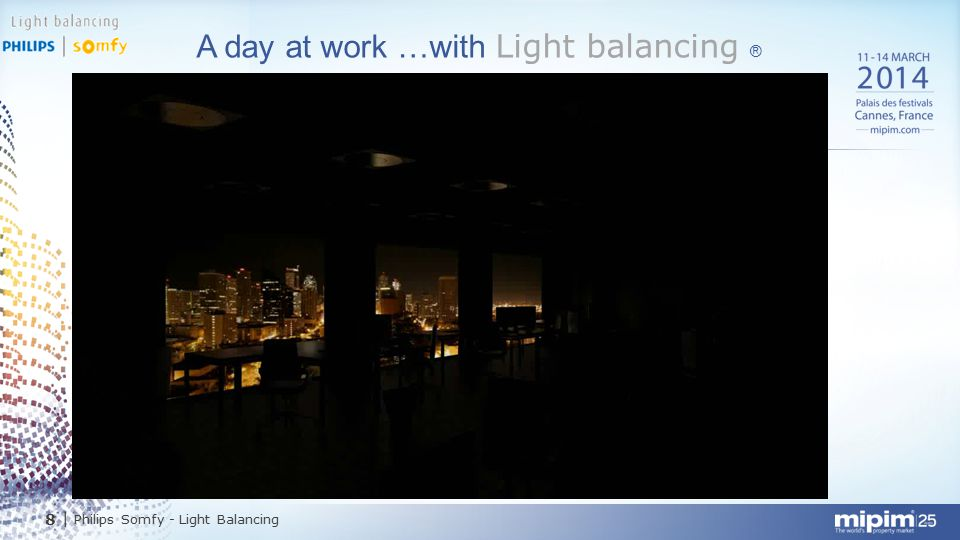 8  Philips Somfy - Light Balancing A day at work …with Light balancing ®