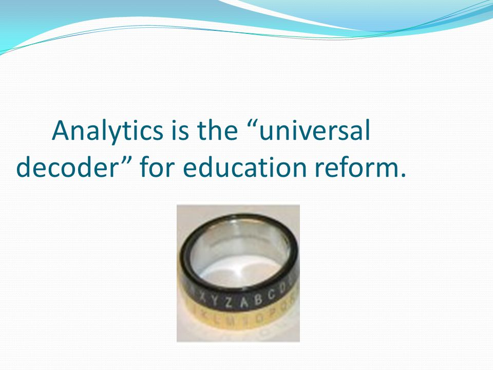 "Analytics is the ""universal decoder"" for education reform."