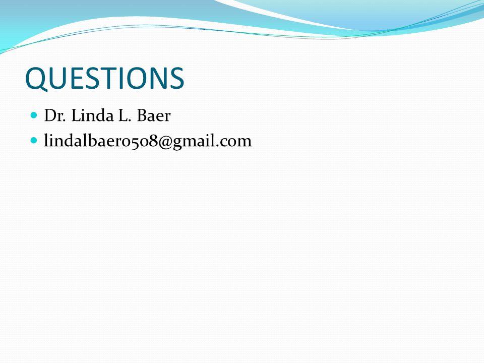 QUESTIONS Dr. Linda L. Baer lindalbaer0508@gmail.com