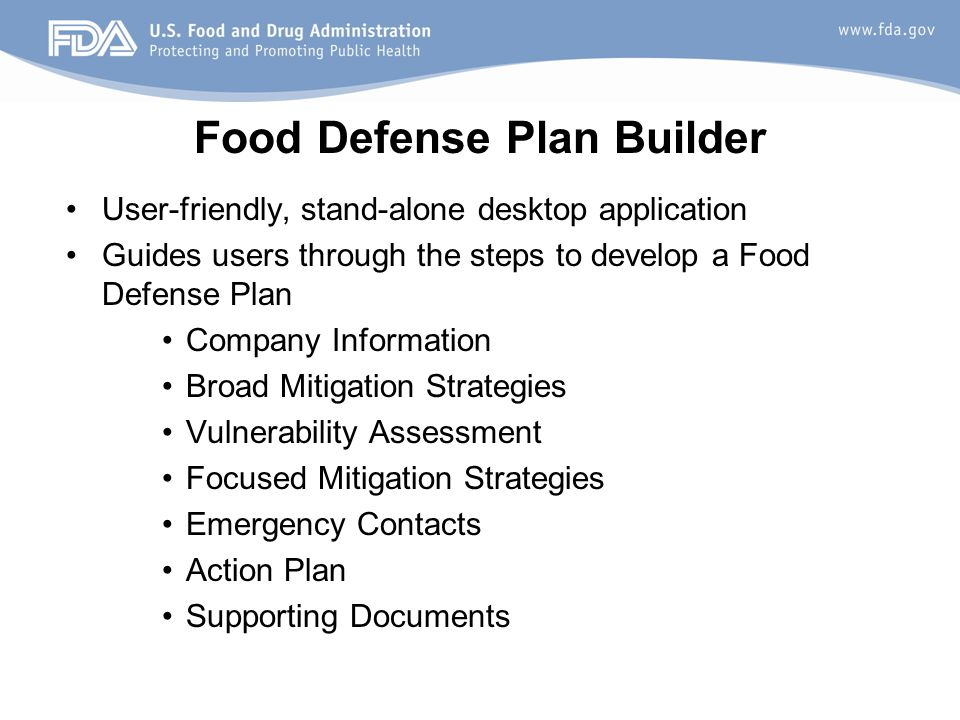 Food Defense Plan Builder User-friendly, stand-alone desktop application Guides users through the steps to develop a Food Defense Plan Company Informa