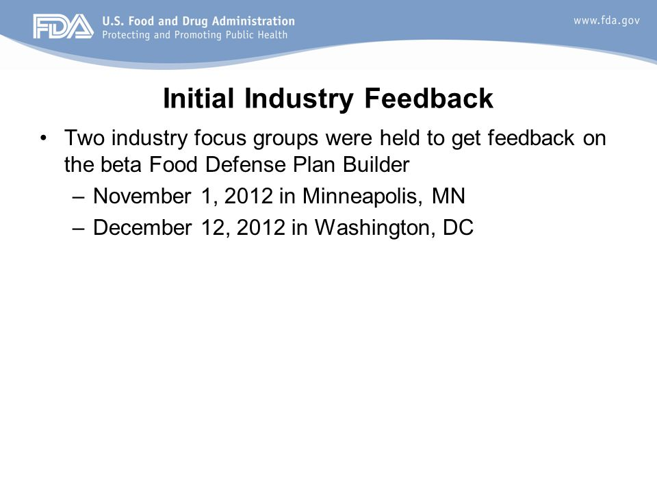 Initial Industry Feedback Two industry focus groups were held to get feedback on the beta Food Defense Plan Builder –November 1, 2012 in Minneapolis,