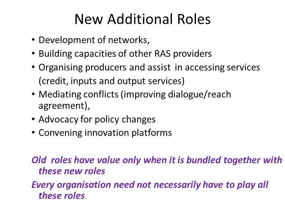 New Additional Roles Development of networks, Building capacities of other RAS providers Organising producers and assist in accessing services (credit