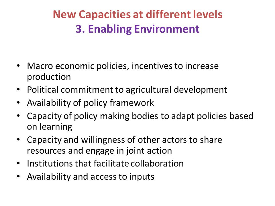 Macro economic policies, incentives to increase production Political commitment to agricultural development Availability of policy framework Capacity