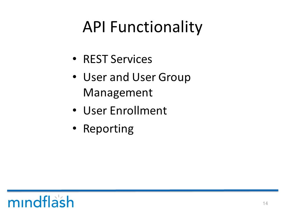 API Functionality REST Services User and User Group Management User Enrollment Reporting 14