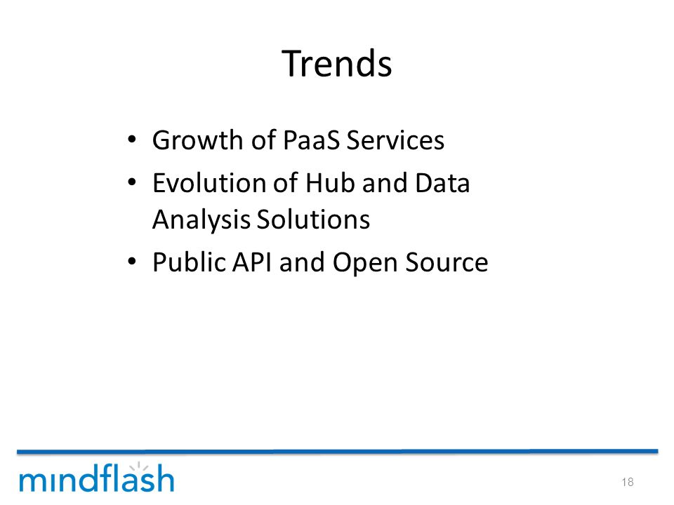 Trends Growth of PaaS Services Evolution of Hub and Data Analysis Solutions Public API and Open Source 18