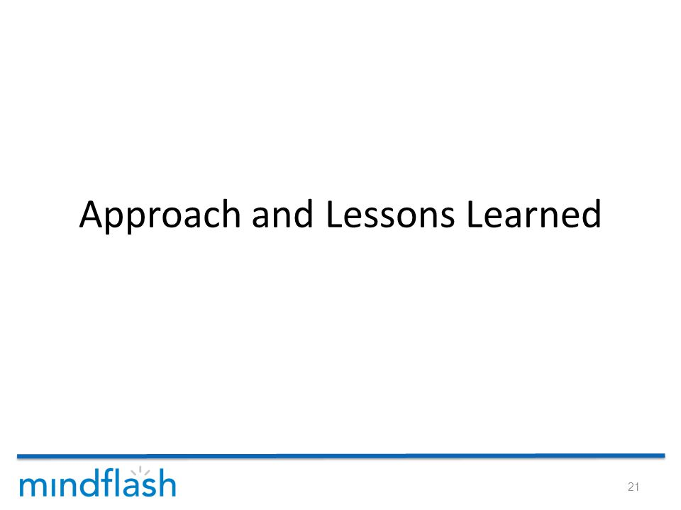 Approach and Lessons Learned 21