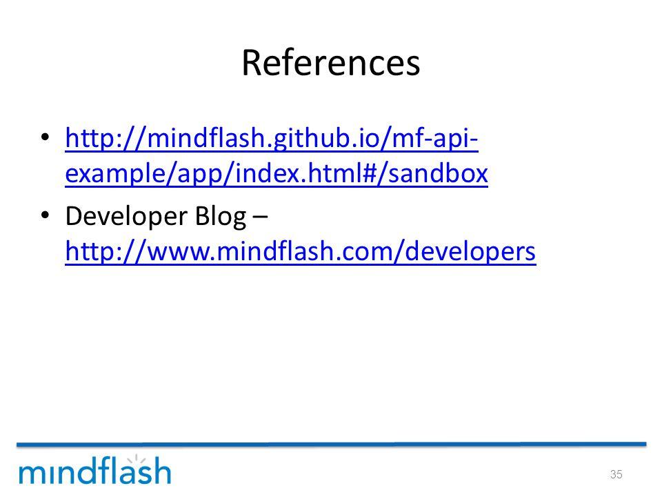 References http://mindflash.github.io/mf-api- example/app/index.html#/sandbox http://mindflash.github.io/mf-api- example/app/index.html#/sandbox Developer Blog – http://www.mindflash.com/developers http://www.mindflash.com/developers 35