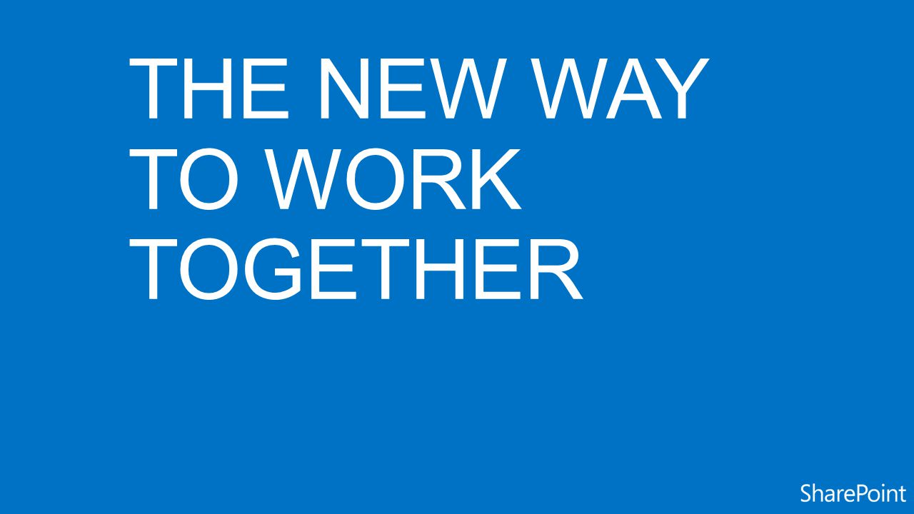 THE NEW WAY TO WORK TOGETHER