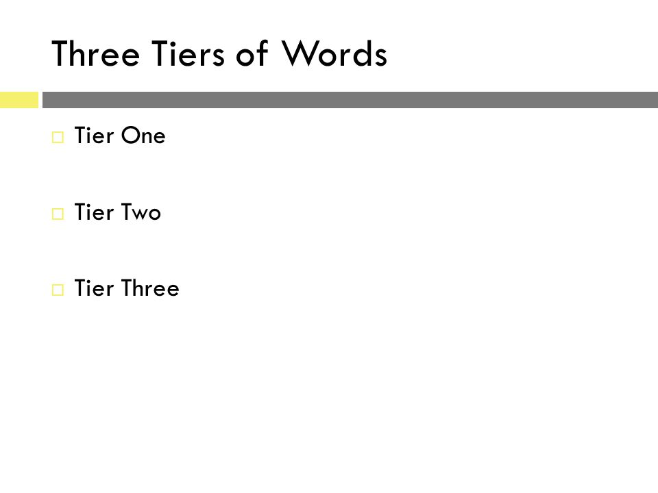 Three Tiers of Words  Tier One  Tier Two  Tier Three