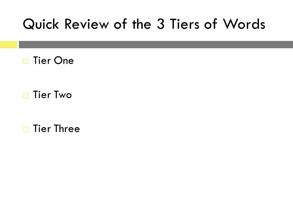 Quick Review of the 3 Tiers of Words  Tier One  Tier Two  Tier Three