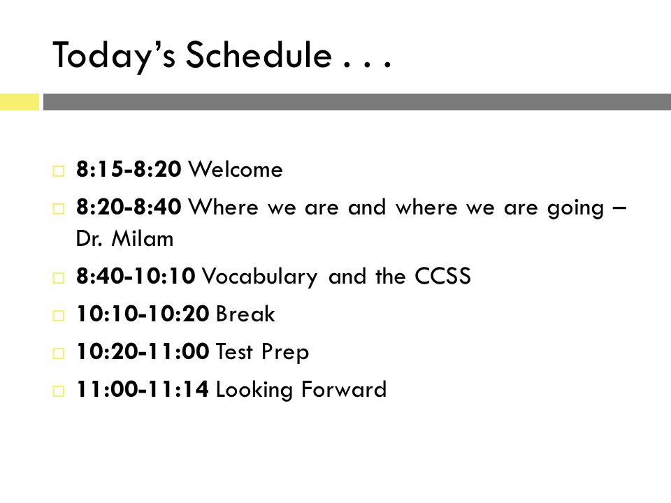 Today's Schedule...  8:15-8:20 Welcome  8:20-8:40 Where we are and where we are going – Dr. Milam  8:40-10:10 Vocabulary and the CCSS  10:10-10:20