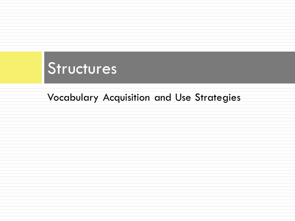 Vocabulary Acquisition and Use Strategies Structures