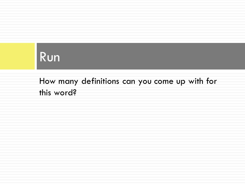 How many definitions can you come up with for this word? Run