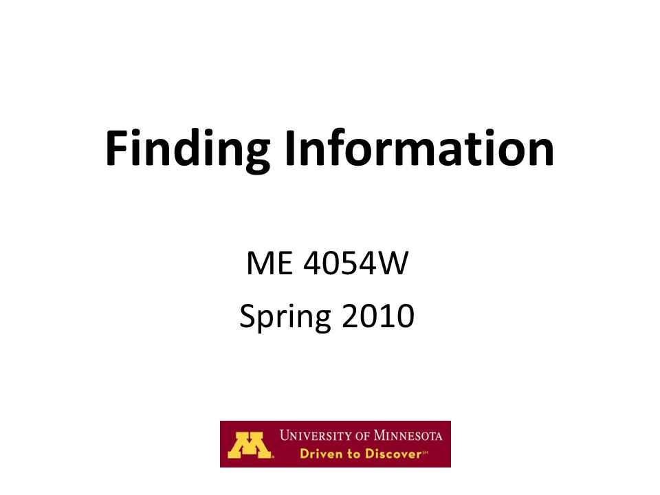 Finding Information ME 4054W Spring 2010
