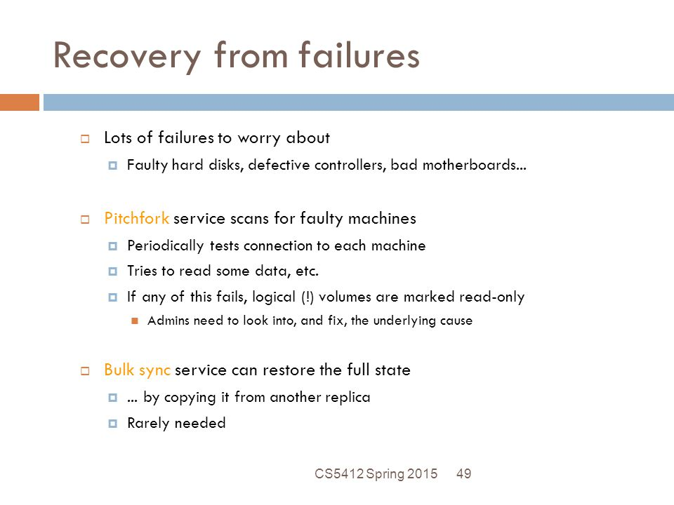 Recovery from failures  Lots of failures to worry about  Faulty hard disks, defective controllers, bad motherboards...