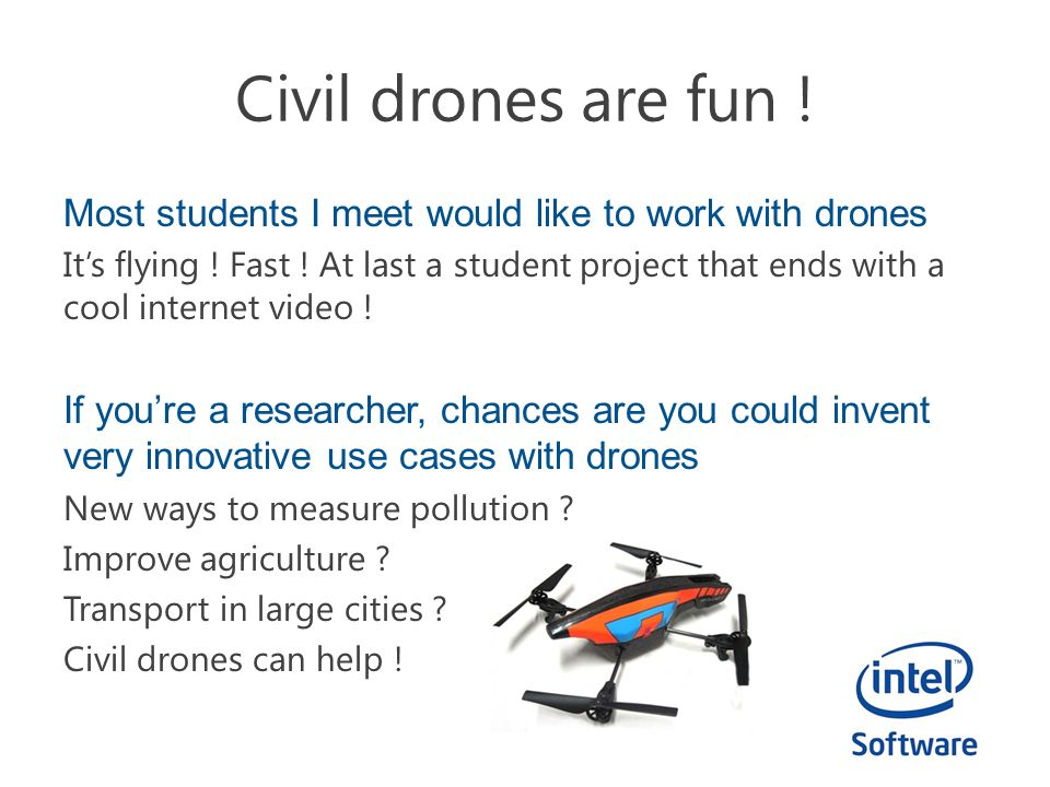 Most students I meet would like to work with drones It's flying .