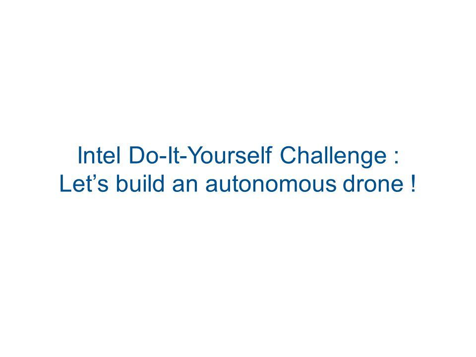 Intel Do-It-Yourself Challenge : Let's build an autonomous drone !