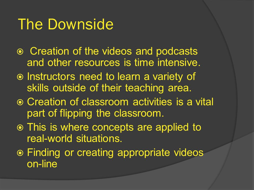 The Downside  Creation of the videos and podcasts and other resources is time intensive.