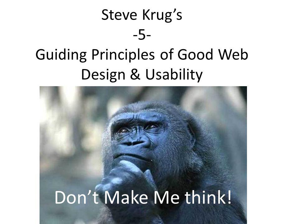 Steve Krug's -5- Guiding Principles of Good Web Design & Usability Don't Make Me think!