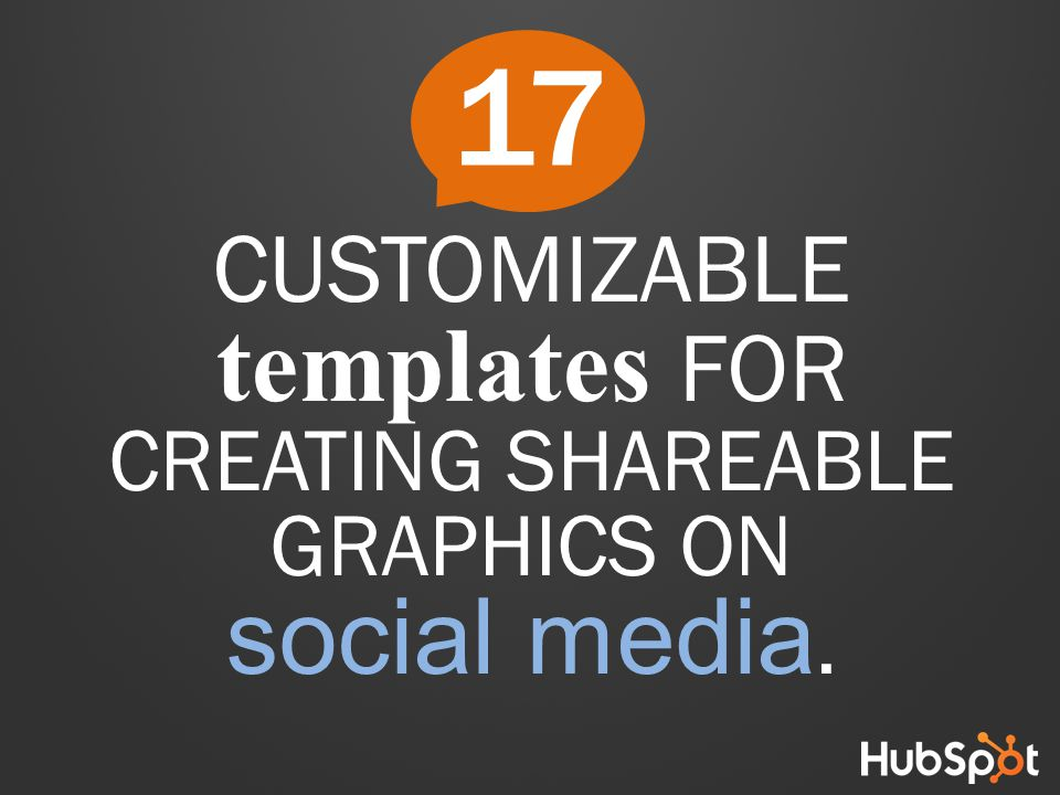 CUSTOMIZABLE templates FOR CREATING SHAREABLE GRAPHICS ON social media. 17