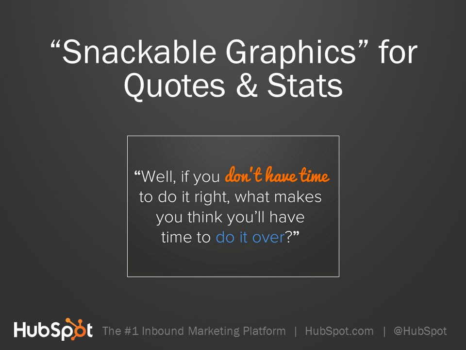 Snackable Graphics for Quotes & Stats The #1 Inbound Marketing Platform | HubSpot.com | @HubSpot