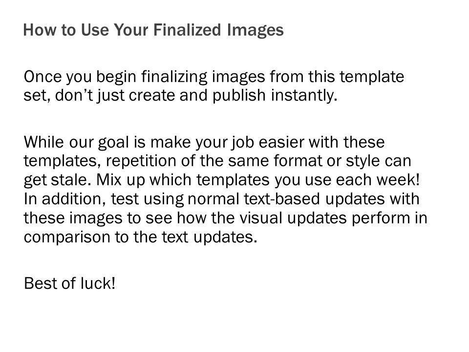 Once you begin finalizing images from this template set, don't just create and publish instantly.