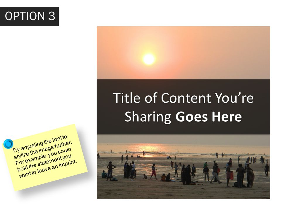 Title of Content You're Sharing Goes Here OPTION 3 Try adjusting the font to stylize the image further.