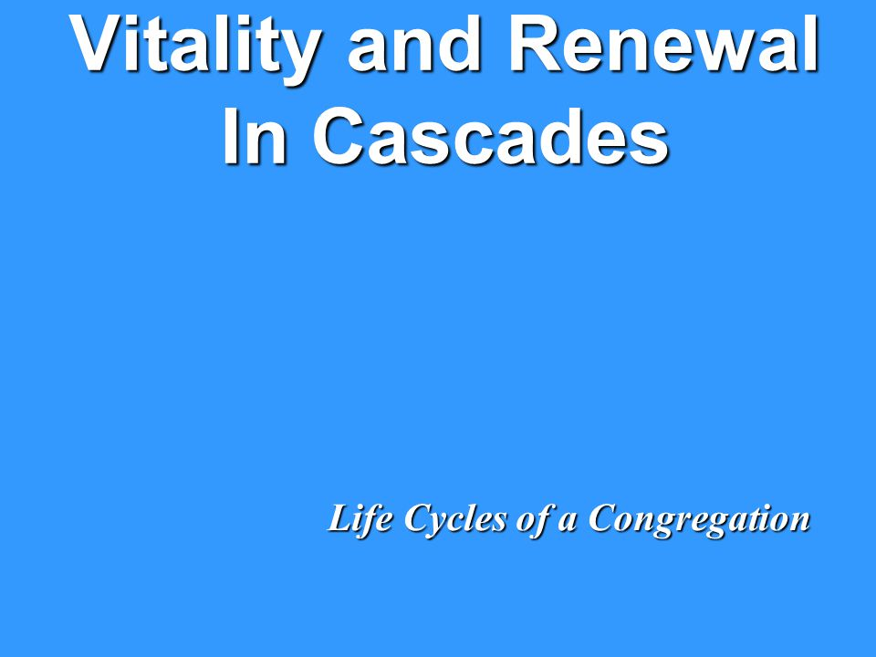 Vitality and Renewal In Cascades Life Cycles of a Congregation