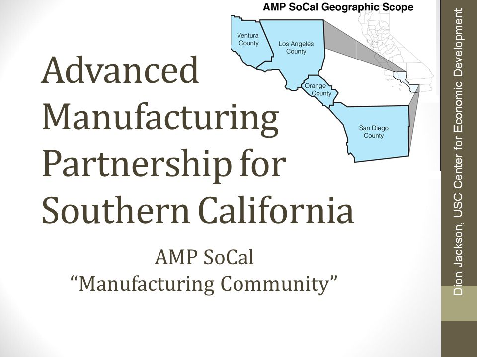"Advanced Manufacturing Partnership for Southern California AMP SoCal ""Manufacturing Community"" Dion Jackson, USC Center for Economic Development"