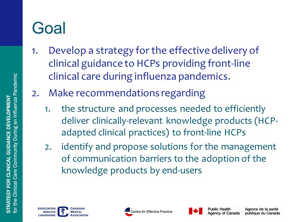 Goal 1.Develop a strategy for the effective delivery of clinical guidance to HCPs providing front-line clinical care during influenza pandemics. 2.Mak