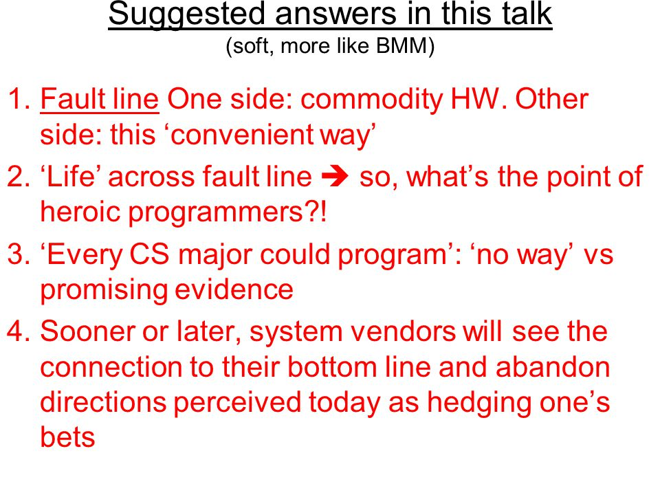 Suggested answers in this talk (soft, more like BMM) 1.Fault line One side: commodity HW.
