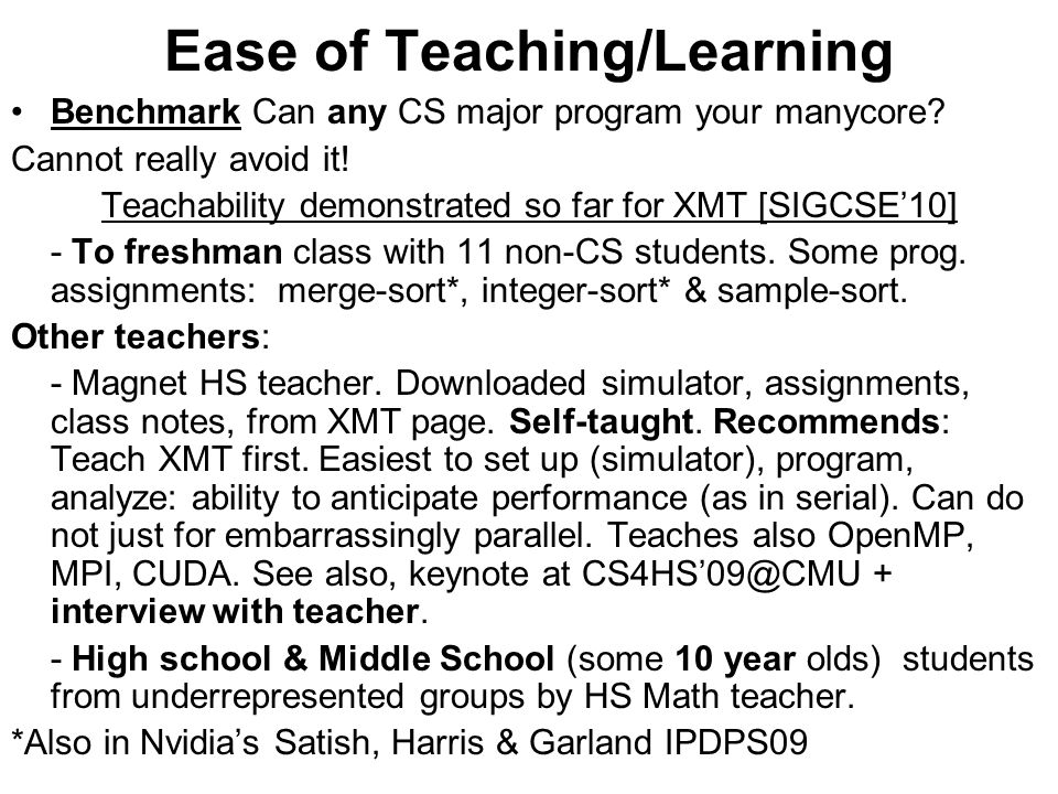 Ease of Teaching/Learning Benchmark Can any CS major program your manycore? Cannot really avoid it! Teachability demonstrated so far for XMT [SIGCSE'1