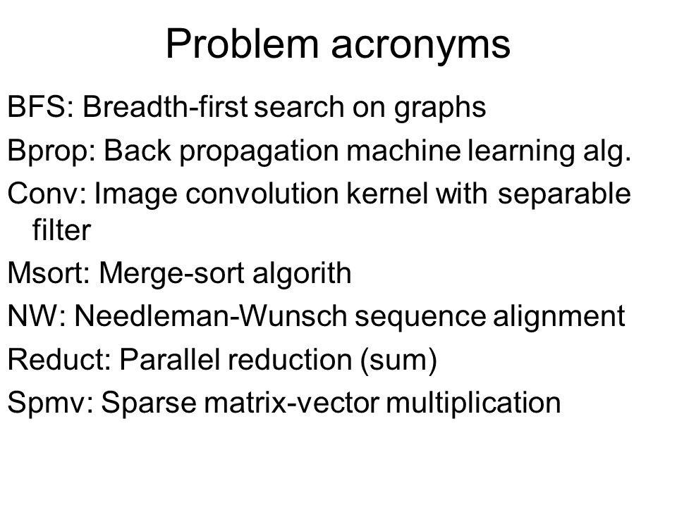 Problem acronyms BFS: Breadth-first search on graphs Bprop: Back propagation machine learning alg. Conv: Image convolution kernel with separable filte
