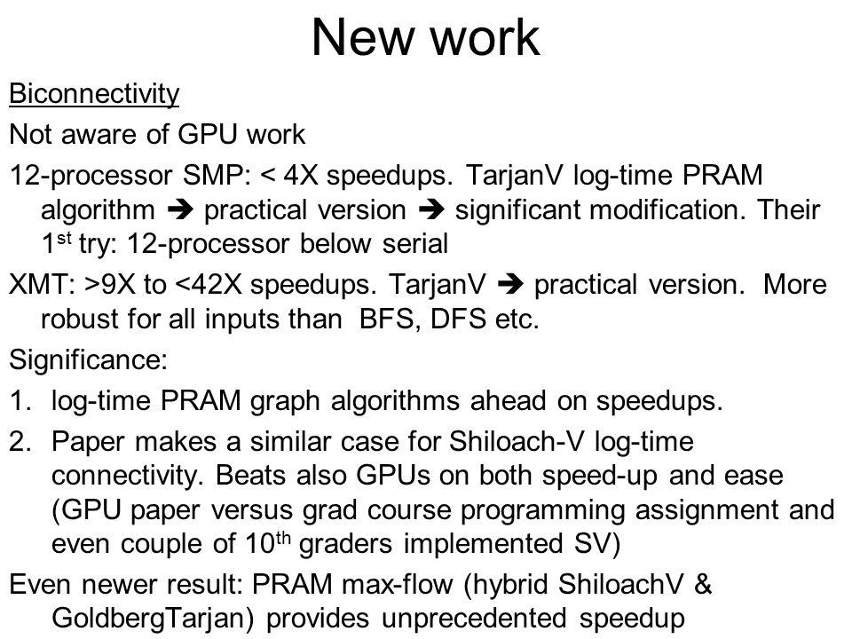 New work Biconnectivity Not aware of GPU work 12-processor SMP: < 4X speedups.