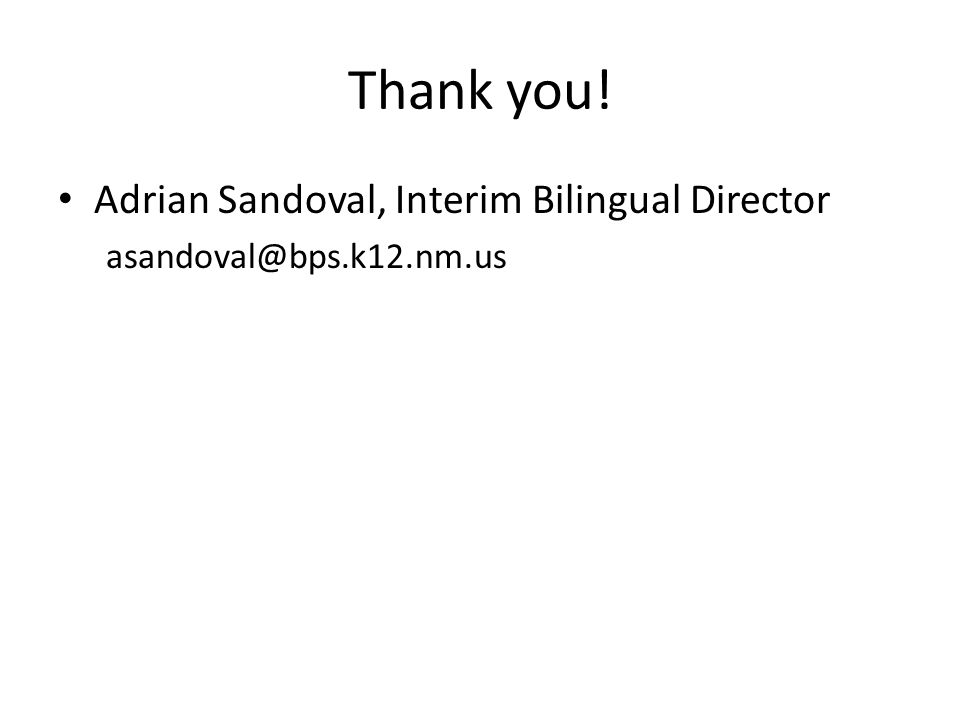Thank you! Adrian Sandoval, Interim Bilingual Director asandoval@bps.k12.nm.us