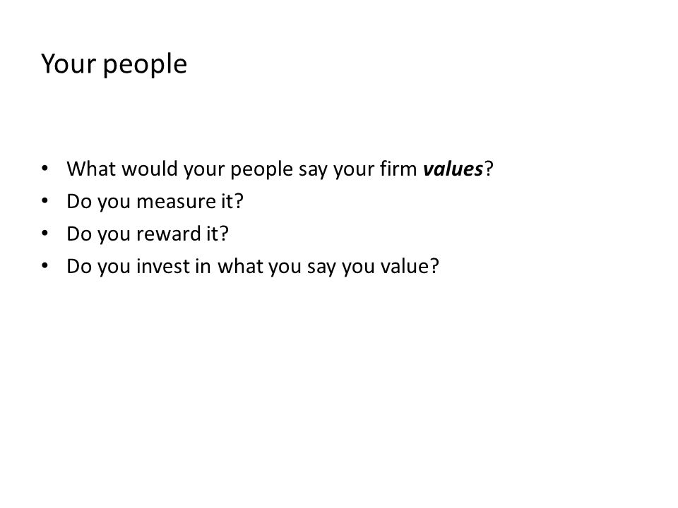 Your people What would your people say your firm values.