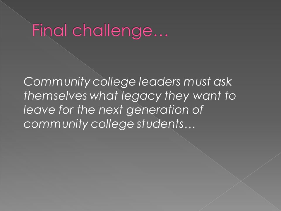 Community college leaders must ask themselves what legacy they want to leave for the next generation of community college students…