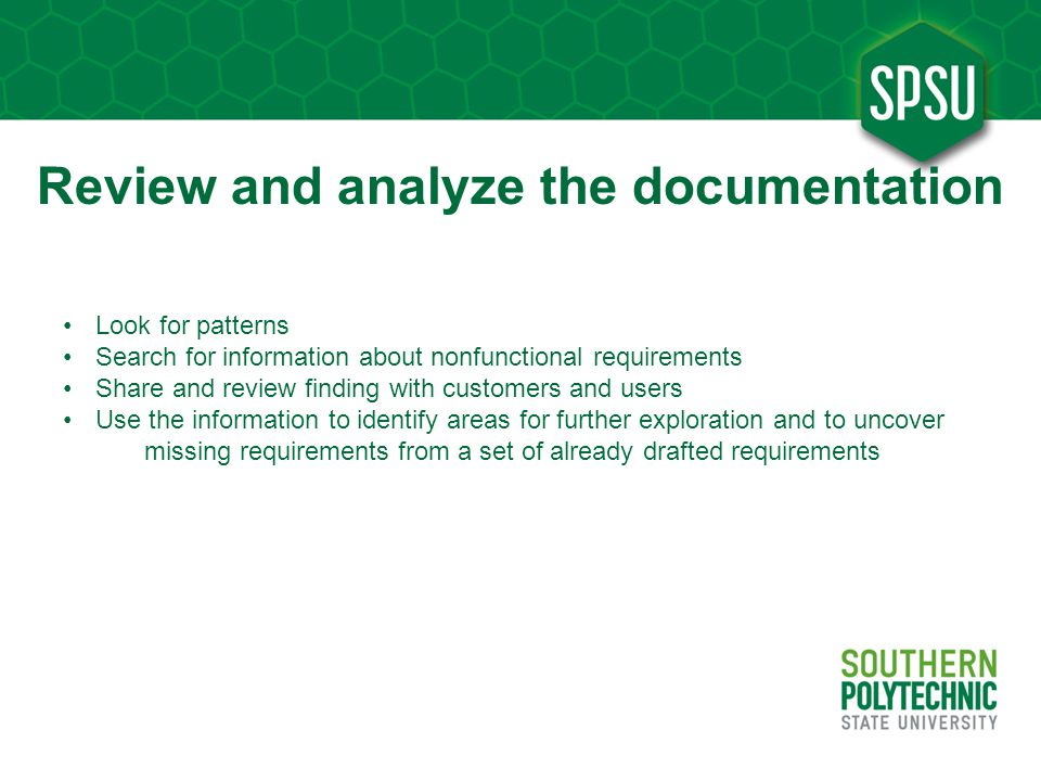 Review and analyze the documentation Look for patterns Search for information about nonfunctional requirements Share and review finding with customers