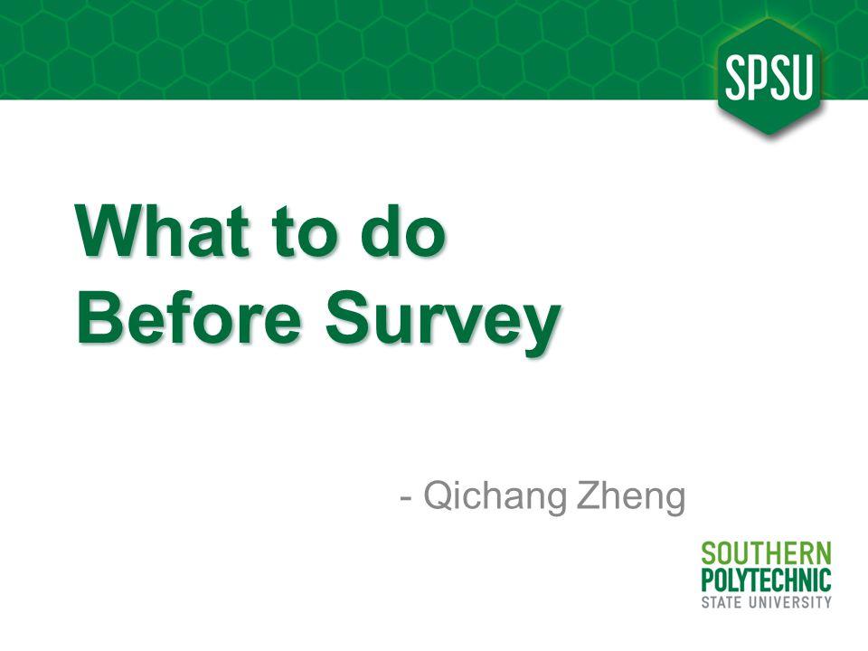 What to do Before Survey - Qichang Zheng