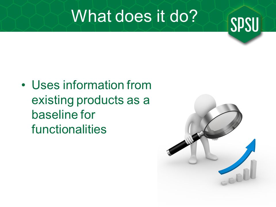 What does it do? Uses information from existing products as a baseline for functionalities
