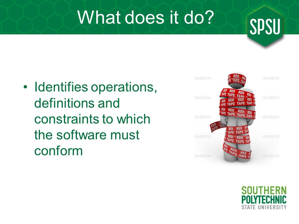 What does it do? Identifies operations, definitions and constraints to which the software must conform