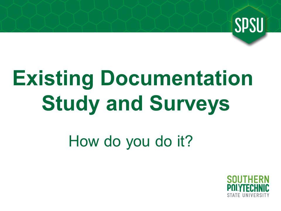 Existing Documentation Study and Surveys How do you do it?