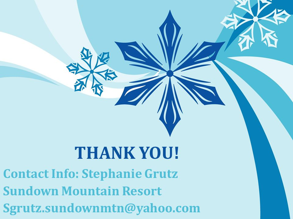 THANK YOU! Contact Info: Stephanie Grutz Sundown Mountain Resort Sgrutz.sundownmtn@yahoo.com