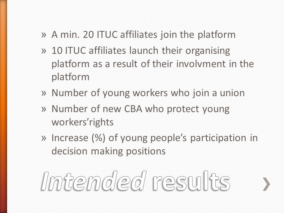 » A min. 20 ITUC affiliates join the platform » 10 ITUC affiliates launch their organising platform as a result of their involvment in the platform »