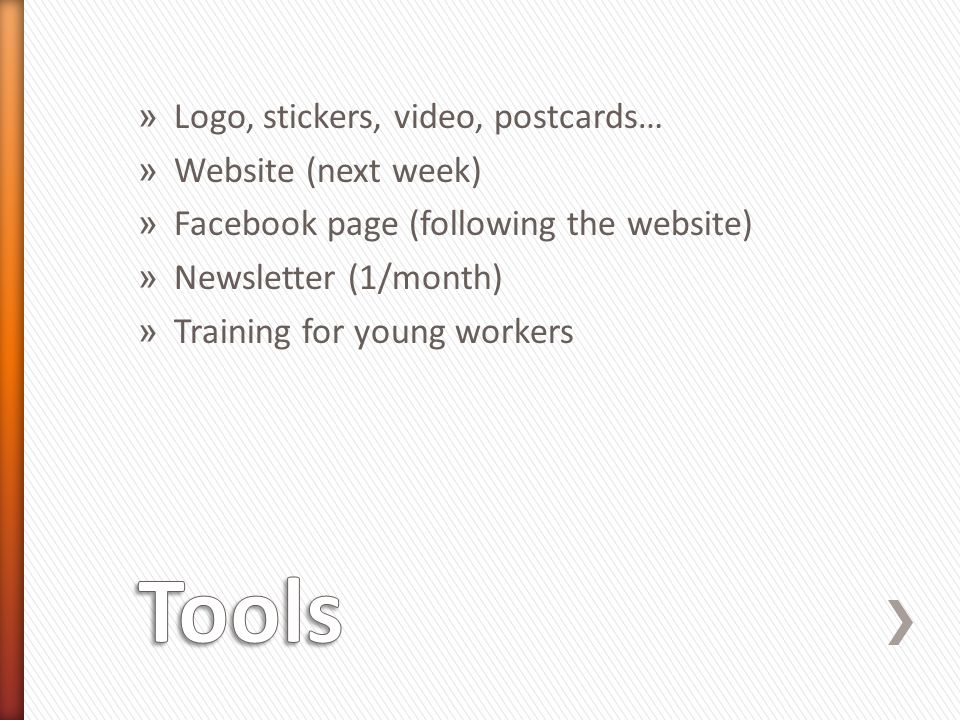 » Logo, stickers, video, postcards… » Website (next week) » Facebook page (following the website) » Newsletter (1/month) » Training for young workers
