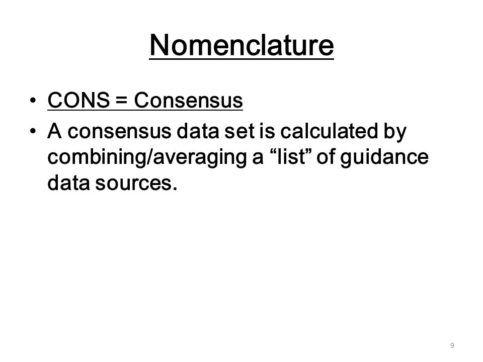 Nomenclature CONS = Consensus A consensus data set is calculated by combining/averaging a list of guidance data sources.