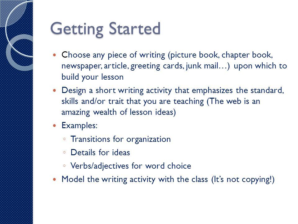 Getting Started Choose any piece of writing (picture book, chapter book, newspaper, article, greeting cards, junk mail…) upon which to build your less