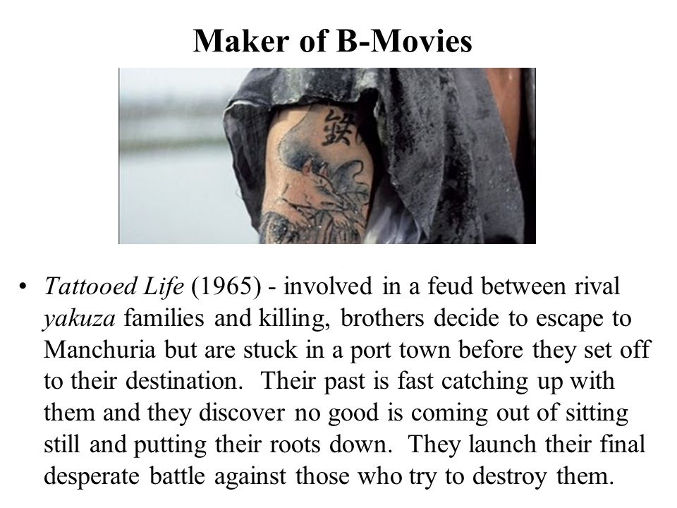 Maker of B-Movies Tattooed Life (1965) - involved in a feud between rival yakuza families and killing, brothers decide to escape to Manchuria but are stuck in a port town before they set off to their destination.