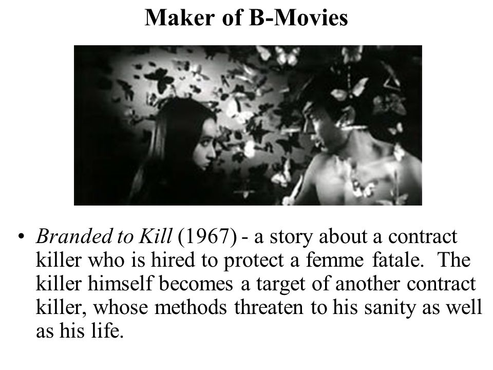 Maker of B-Movies Branded to Kill (1967) - a story about a contract killer who is hired to protect a femme fatale.